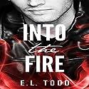 Into the Fire: Gorgeous Entourage Book 1 Hörbuch von E. L. Todd Gesprochen von: Michael Ferraiuolo, Jenna Pastuszek