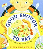 Good Enough to Eat: A Kid s Guide to Food and Nutrition