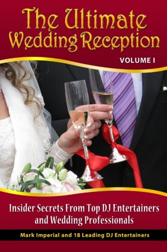The Ultimate Wedding Reception: Insider Secrets From Top DJ Entertainers and Event Professionals (Volume (Austin Party City)