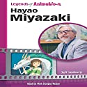 Hayao Miyazaki: Japan's Premier Anime Storyteller (Legends of Animation) Audiobook by Jeff Lenburg Narrated by Mark Douglas Nelson