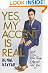 Yes, My Accent Is Real: And Some Othe...