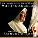 The Prayers and Personal Devotions of Mother Angelica (       UNABRIDGED) by Raymond Arroyo Narrated by Lorna Raver