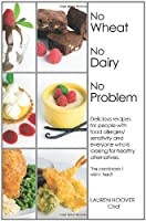 No Wheat No Dairy No Problem: Delicious recipes for people with food allergies/sensitivity and everyone who is looking for healthy alternatives. The cookbook I wish I had! from iUniverse