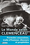 Le monde selon Clemenceau : Formules assassines, traits d'humour, discours et prophéties