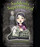 Suddenly Supernatural Books 1 and 2: Book 1: School Spirit; Book 2: Scaredy Kat