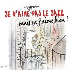 Je n'aime toujours pas le jazz mais �a j'aime bien [Clean]