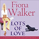 Lots of Love (       UNABRIDGED) by Fiona Walker Narrated by Marie McCarthy