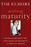 img - for Artificial Maturity: Helping Kids Meet the Challenge of Becoming Authentic Adults book / textbook / text book
