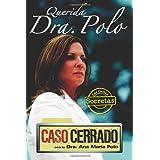 Querida Dra. Polo: Las cartas secretas de 'Caso Cerrado' (Dear Dr. Polo: The Secret Letters of 'Caso Cerrado') ~ Ana Mar�a Dr. Polo