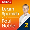 Collins Spanish with Paul Noble - Learn Spanish the Natural Way, Part 2  by Paul Noble Narrated by Paul Noble