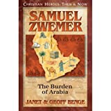 Samuel Zwemer: The Burden of Arabia (Christian Heroes: Then & Now)