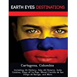 Cartagena, Colombia: Including its History, Islas del Rosario, India Catalina, Steps of La Popa, Mount Castillo...