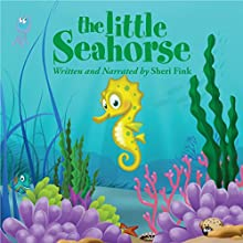 The Little Seahorse Audiobook by Sheri Fink Narrated by Sheri Fink
