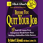 Rich Dad's Before You Quit Your Job: 10 Real-Life Lessons Every Entrepreneur Should Know | [Robert T. Kiyosaki, Sharon L. Lechter]
