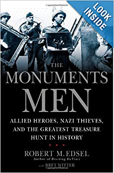 The Monuments Men: Allied Heroes, Nazi Thieves and the Greatest Treasure Hunt in History by Robert M. Edsel and Bret Witter