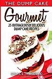 Grace Minello Dump Cake: Gourmet 25 Outrageously Delicious Dump Cake Recipes