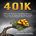 401k: How to Ensure the Best Return, Cut Fees & Maximize Your 401k That Most People Don't Know Audiobook by Jordan Dalorel Narrated by Bo Morgan