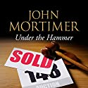 Under the Hammer (       UNABRIDGED) by John Mortimer Narrated by Bill Wallis