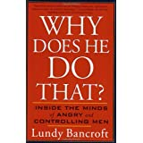 Why Does He Do That?: Inside the Minds of Angry and Controlling Men ~ Lundy Bancroft