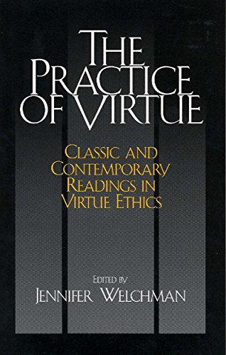 The Practice of Virtue: Classic and Contemporary Readings...