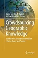 Crowdsourcing Geographic Knowledge: Volunteered Geographic Information (VGI) in Theory and Practice Front Cover