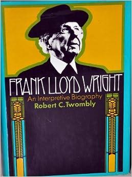 frank lloyd wright an interpretive biography robert c twombly books. Black Bedroom Furniture Sets. Home Design Ideas