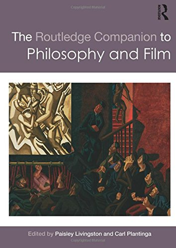 The Routledge Companion to Philosophy and Film (Routledge Philosophy Companions)