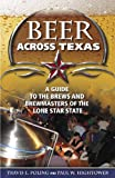 Beer Across Texas: A Guide to the Brews and Brewmasters of the Lone Star State