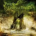 People of Leaf and Branch: A Tale of the Green Universe (       UNABRIDGED) by Jay Lake Narrated by Katherine Kellgren