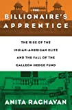 The Billionaires Apprentice: The Rise of The Indian-American Elite and The Fall of The Galleon Hedge Fund