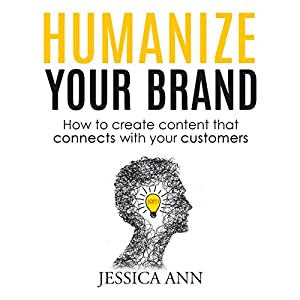 Humanize Your Brand: How to Create Content That Connects with Your Customers Hörbuch von Jessica Ann Gesprochen von: Jessica Ann