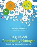La gu�a del Community Manager. Estrategia, t�ctica y herramientas (Social Media)