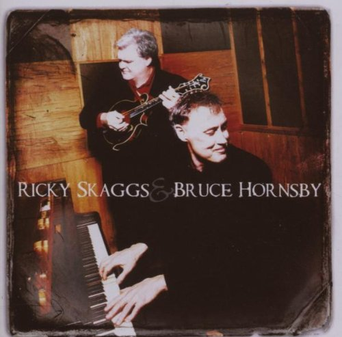 Ricky Skaggs & Bruce Hornsby, Skaggs; Hornsby