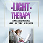 Light Therapy: Teach Me Everything I Need to Know About Light Therapy in 30 Minutes |  30 Minute Reads