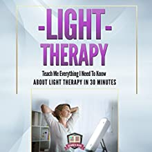 Light Therapy: Teach Me Everything I Need to Know About Light Therapy in 30 Minutes (       UNABRIDGED) by 30 Minute Reads Narrated by Violet Meadow