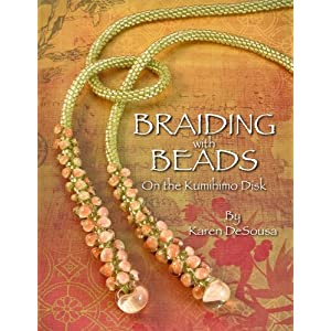 Braiding with Beads on the Kumihimo Disk: Karen DeSousa: 9780971486690 images