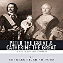 Peter the Great & Catherine the Great: Russia's Greatest Tsar and Tsarina Audiobook by  Charles River Editors Narrated by Diane Lehman