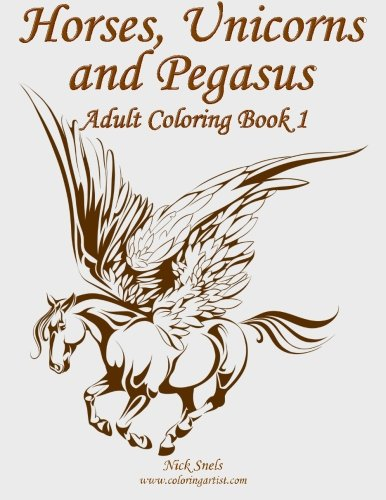Horses, Unicorns and Pegasus Adult Coloring Book 1: Volume 1