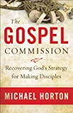Gospel Commission, The: Recovering Gods Strategy for Making Disciples