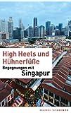 High Heels und H�hnerf��e: Begegnungen mit Singapur