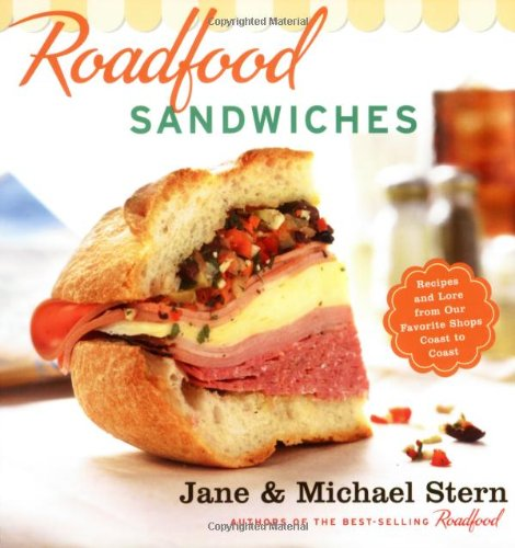 Roadfood Sandwiches: Recipes and Lore from Our Favorite Shops Coast to Coast by Jane Stern, Michael Stern