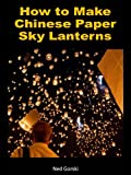 How to Make Chinese Paper Sky Lanterns
