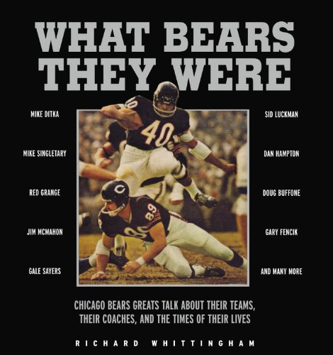 What Bears They Were: Chicago Bears Greats Talk About Their Teams, Their Coaches, and the Times of Their Lives at Amazon.com