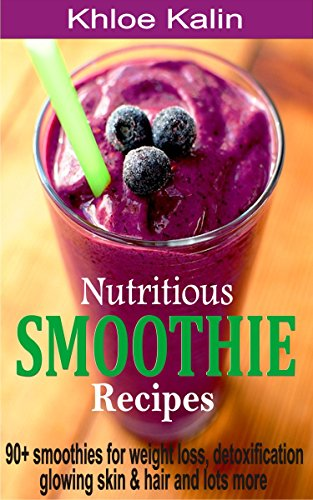 nutritious-smoothie-recipes-90-smoothies-for-weight-loss-detoxification-glowing-skin-and-skin-and-lo