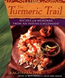 The Turmeric Trail: Recipes and Memories from an Indian Childhood (0312276826) by Iyer, Raghavan
