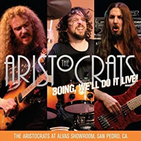Boing, We'll Do It Live! The Aristocrats At Alvas Showroom [Explicit]