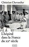 echange, troc Christian Chevandier - L'hôpital dans la France du XXe siècle