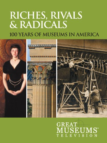 GREAT MUSEUMS: Riches, Rivals, and Radicals: 100 Years of Museums in America (Riches Rivals And Radicals compare prices)