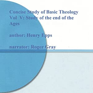 Concise Study of Basic Theology, Vol. V: Study of the End of the Ages Audiobook
