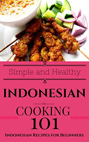 Indonesian: Cooking for Beginners - Indonesian Cookbook Simple Recipes (Easy Indonesian Recipes - Southeast Asian Cooking - South Asian Recipes) by Clara Taylor